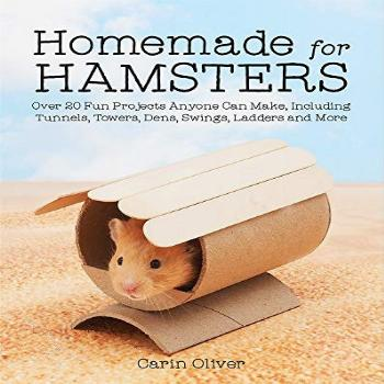 Homemade for Hamsters: Over 20 Fun Projects Anyone Can Make,